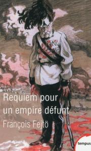 Requiem pour un empire défunt, François Fejto